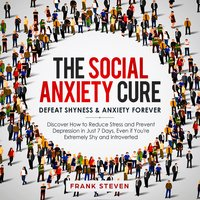 The Social Anxiety Cure - Frank Steven