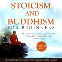 Stoicism and Buddhism for Beginners: 2 Books in 1 - Mindfulness Meditation Institute, Self Discovery Academy