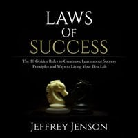Laws of Success: The 10 Golden Rules to Greatness - Jeffrey Jenson