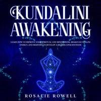 Kundalini Awakening: Learn How to Improve Your Spiritual and Mind Power - Rosalie Rowell