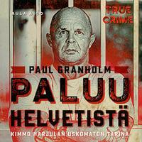 Paluu helvetistä – Kimmo Harjulan uskomaton tarina - Paul Granholm