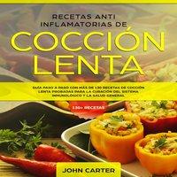 Recetas Anti Inflamatorias de Cocción Lenta - John Carter