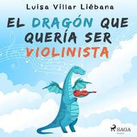 El dragón que quería ser violinista - Luisa Villar Liébana