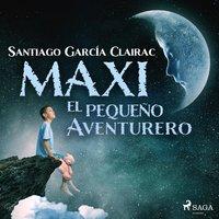 Maxi el pequeño aventurero - Santiago García Clairac