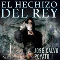El hechizo del Rey - José Calvo Poyato