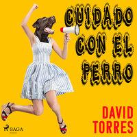 Cuidado con el perro - David Torres