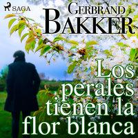 Los perales tienen la flor blanca - Gerbrand Bakker