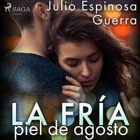 La fría piel de agosto - Julio Espinosa Guerra