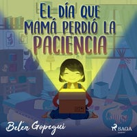 El día que mamá perdió la paciencia - Belén Gopegui