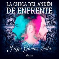 La chica del andén de enfrente - Jorge Gómez Soto