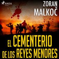 El cementerio de los reyes menores - Zoran Malkoč