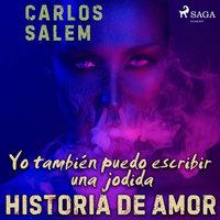 Yo también puedo escribir una jodida historia de amor - Carlos Salem