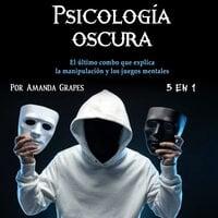 Psicología oscura. El último combo que explica la manipulación y los juegos mentales - Amanda Grapes