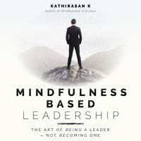 Mindfulness Based Leadership - Kathirasan K