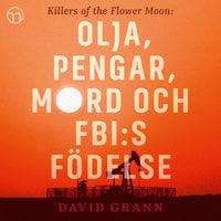 Olja, pengar, mord och FBI:s födelse: Killers of the Flower Moon - David Grann