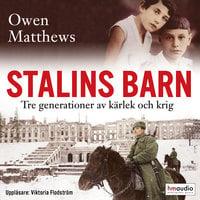 Stalins barn. Tre generationer av kärlek och krig - Owen Matthews