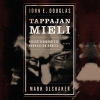 Tappajan mieli: Kuulusteluhuoneessa murhaajien kanssa - John E. Douglas, Mark Olshaker