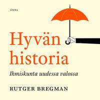 Hyvän historia - Ihmiskunta uudessa valossa - Rutger Bregman