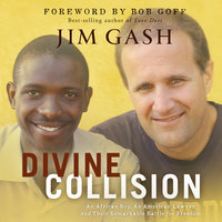Divine Collision: An African Boy, An American Lawyer, and Their Remarkable Battle for Freedom - Jim Gash