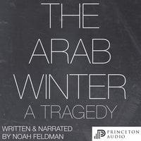 The Arab Winter: A Tragedy - Noah Feldman