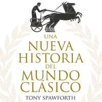Una nueva historia del mundo clásico - Tony Spawforth