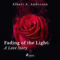 Fading of the Light: A Love Story - Albert A. Anderson