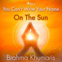 You Can't Write Your Name On The Sun - Brahma Khumaris