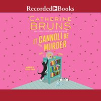 It Cannoli Be Murder - Catherine Bruns