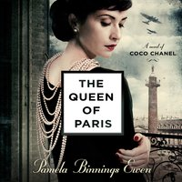 The Queen of Paris: A Novel of Coco Chanel - Pamela Binnings Ewen
