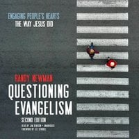 Questioning Evangelism, Second Edition: Engaging People's Hearts the Way Jesus Did - Randy Newman