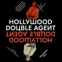 Hollywood Double Agent: The True Tale of Boris Morros, Film Producer Turned Cold War Spy - Jonathan Gill