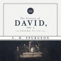 The Treasury of David, Vol. 3: Psalms 75–112 - C.H. Spurgeon