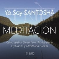 Meditaciòn - Yo Soy Santosha - Wilma Eugenia Juan Galindo