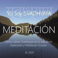 Meditación - Yo Soy Svadhyaya - Wilma Eugenia Juan Galindo