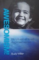 Awesomism! : ett nytt sätt att förstå diagnosen autism - Suzy Miller