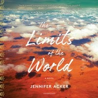 The Limits of the World: A Novel - Jennifer Acker