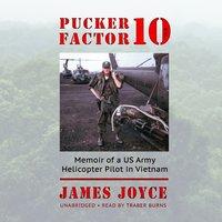 Pucker Factor 10: Memoir of a US Army Helicopter Pilot in Vietnam - James Joyce