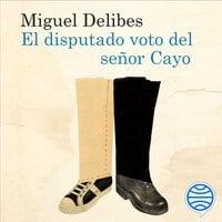 El disputado voto del señor Cayo - Miguel Delibes