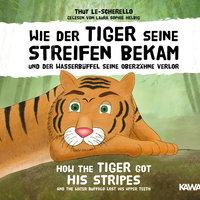 Wie der Tiger seine Streifen bekam / How the Tiger Got His Stripes - Thuy Le-Scherello
