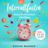 Intervallfasten - Gesund und einfach abnehmen - Denise Wagner