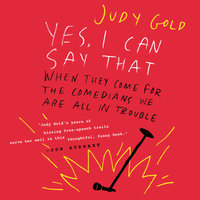 Yes, I Can Say That: When They Come for the Comedians, We Are All in Trouble - Judy Gold