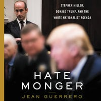 Hatemonger: Stephen Miller, Donald Trump, and the White Nationalist Agenda - Jean Guerrero