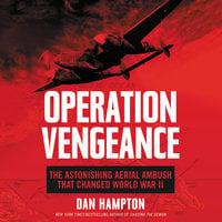 Operation Vengeance: The Astonishing Aerial Ambush That Changed World War II - Dan Hampton
