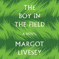 The Boy in the Field: A Novel - Margot Livesey