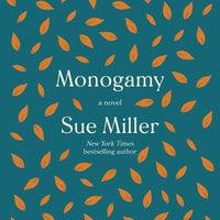 Monogamy: A Novel - Sue Miller