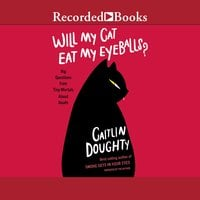 Will My Cat Eat My Eyeballs?: Big Questions from Tiny Mortals - Caitlin Doughty