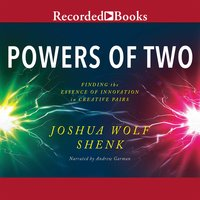 Powers of Two: How Relationships Drive Creativity - Joshua Wolf Shenk