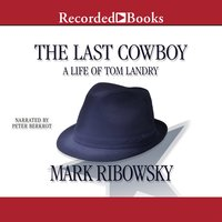 The Last Cowboy: A Life of Tom Landry - Mark Ribowsky