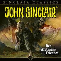 John Sinclair, Classics - Folge 40: Der Albtraum-Friedhof - Jason Dark