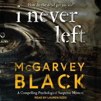 I Never Left - McGarvey Black